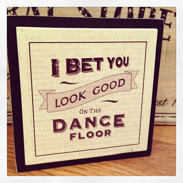 I Bet You Look Good On The Dancefloor Block Sign